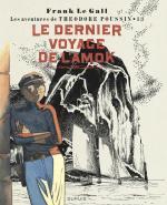 Frank Le Gall retrouve son héros après une très (trop) longue absence  Théodore Poussin 13- Le dernier voyage de l'Amok