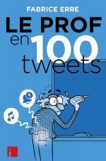 Y'a pas à dire, prof, c'est un métier, quand même…  Le prof en 100 tweets.