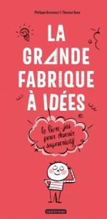 Développer sa créativité en s'amusant... La grande fabrique à idées.