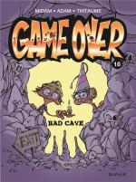 Par ici la sortie… ou pas !  Game Over 18 - Bad cave