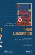 Un héros au XXIème siècle.  Tintin aujourd'hui, images & imaginaires