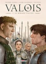 Le destin de deux hommes dans un tournant de l'Histoire de France.  Valois1 – Le mirage italien